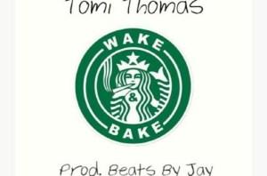 Tomi Thomas - Wake N Bake